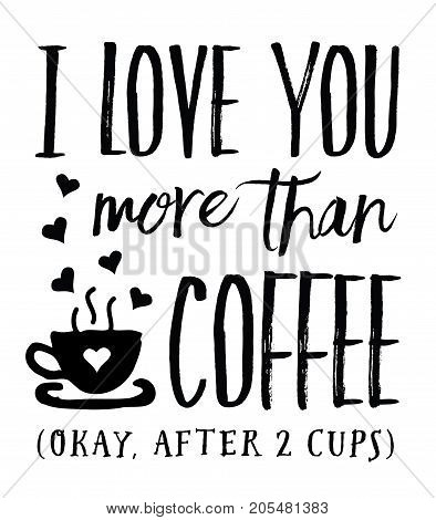 I Love you More than Coffee (Okay, After 2 Cups) - vector typography art design poster with heart and coffee cup icons on white background