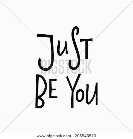 Just Be you t-shirt quote feminist lettering. Calligraphy inspiration graphic design typography element. Hand written card. Simple vector sign. Protest against patriarchy sexism misogyny female