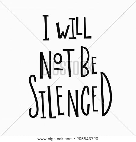 I will not be silenced t-shirt quote feminist lettering. Calligraphy inspiration graphic design typography element. Hand written Simple vector sign. Protest against patriarchy sexism misogyny female