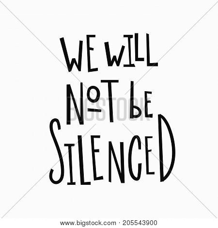 We will not be silenced t-shirt quote feminist lettering. Calligraphy inspiration graphic design typography element. Hand written Simple vector sign. Protest against patriarchy sexism misogyny female