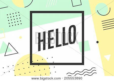 Hello. Trendy graphic background and memphis style geometric texture with text Hello. Colorful graphic design for emotion, blame and curiosity for banner, poster, greeting card. Vector Illustration