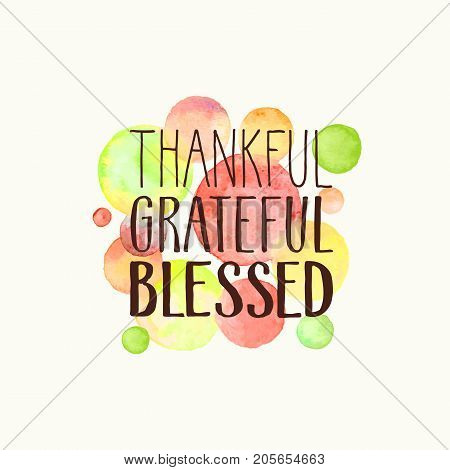 Thankful, grateful, blessed. Hand drawn lettering with watercolor dots on background. Thanksgiving poster.