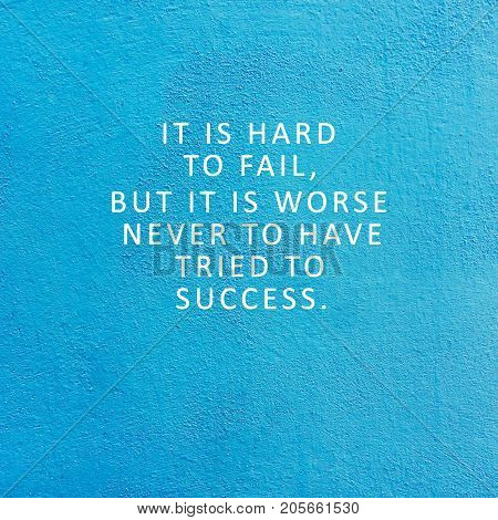 Inspirational quotes - It is hard to fail but it is worse never to have tried to success. Blurry background
