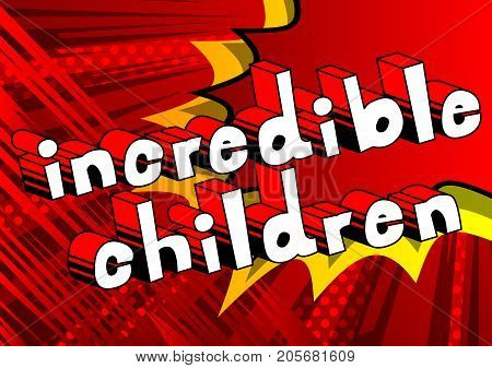 Incredible Children - Comic book style word on abstract background.