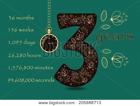 Artistic brown number Three with yellow floral decor and red hearts. Years break down into months weeks days hours minutes and seconds. Green background. Two big graceful flowers. Pocket watch shows Three o'clock. Vector Illustration