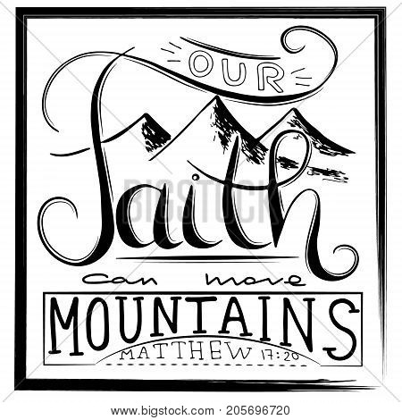 Our faith can move mountains. Inspirational and motivational quote in Christian religion. Words about God. Hand drawing lettering. Phrase for t-shirts and posters. Vector design.