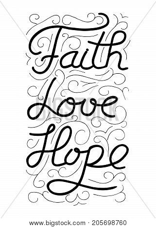Faith love hope. Inspirational and motivational quote. Modern brush calligraphy. Words about God. Vector design Hand drawing lettering.