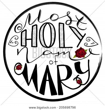 Most holy name of Mary. Handwritten text of the name of the Virgin Maria mother of Jesus Christ. Red rose. Vector design.