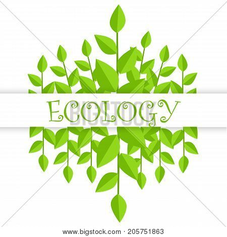 Ecology banner with green branches with leaves and text, calligraphic inscription. Vector illustration of poster with foliage in eco concept