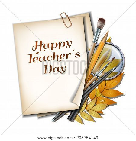 Teachers Day vector card. Paper sheet with lettering Happy Teachers Day with autumn leaves, pens, pencils, brushes and magnifying glass on white background.