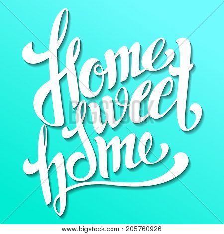 Home sweet home lettering. Handmade calligraphy vector illustration. Hand written