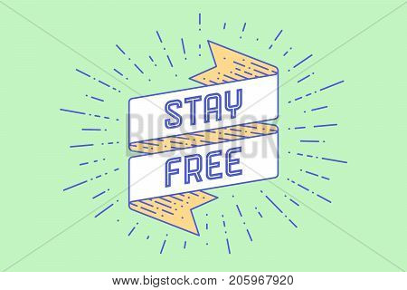 Stay Free. Vintage ribbon banner and drawing in engraving style with text Stay Free. Hand drawn design for motivation and positive. Typography for greeting card, banner and poster. Vector Illustration
