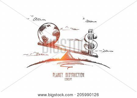 Planet destruction concept. Hand drawn Earth and symbol of dollar. Unsafe globe isolated vector illustration.
