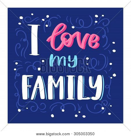 Family Day lettring vector lovely calligraphy lovable sign to mom dad i love you on Valentines Mothers or Fathers day beloved card illustration set of family love decor typography postcard background poster