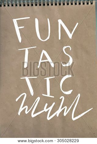 Handlettering In Vector About Lovely Mother On Kraft Notebook Paper, Mom, Mommy, Mamma, Fantastic An