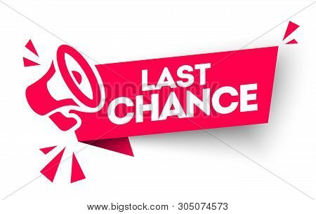 Vector Illustration Last Chance Advertising Sign With Megaphone