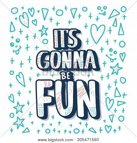 Its Gonna Be Fun Quote.  Motivational Phrase With Design Elements In Doodle Style.  Vector  Illustra