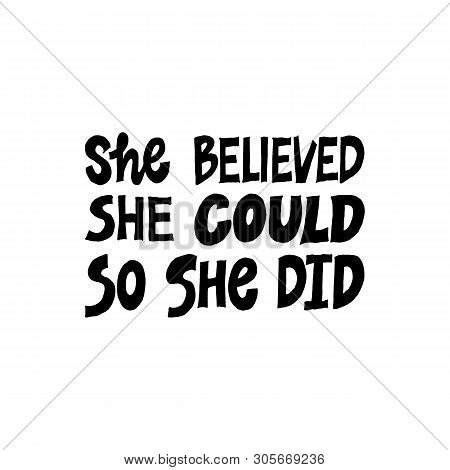 She Believed, She Could So She Did. Inspirational Hand Drawn Lettering Quote. Black And White Isolat
