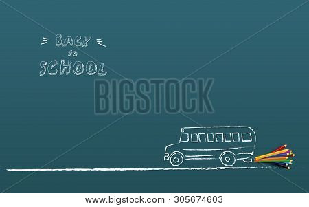 Back To Shool Poster Vector Template With Schoolbus And Color Pencils, Hand Drawing On Chalkboard. S