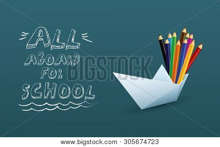 Back To Shool Poster Vector Template With Paper Boat And Color Pencils, Hand Drawing On Chalkboard.