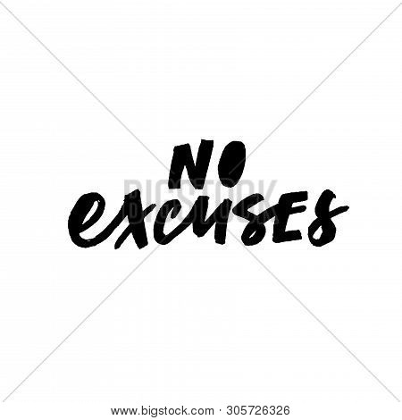 No Excuses Hand Drawn Ink Brush Vector Lettering. Motivating Sportive Slogan. T Shirt, Gym Poster De