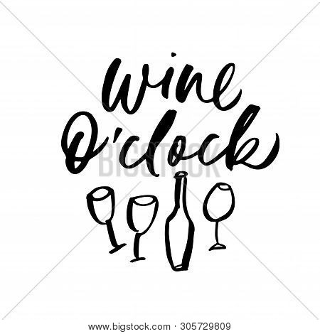 Wine O Clock Handwritten Vector Lettering. Ink Pen Calligraphy With Hand Drawn Wine Glasses And Bott