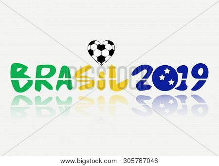 Text Brasil 2019 Vector Banner Isolated. Championship In Brazil. Brazilian Flag Concept With Heart S