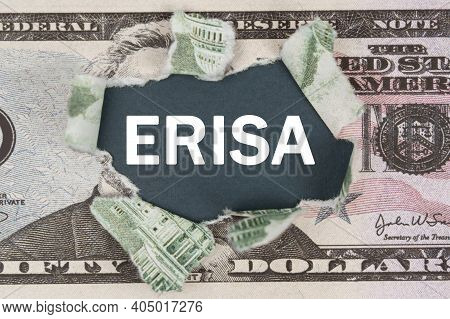 Business And Finance Concept. The Dollar Is Torn In The Center. In The Center It Is Written - Erisa