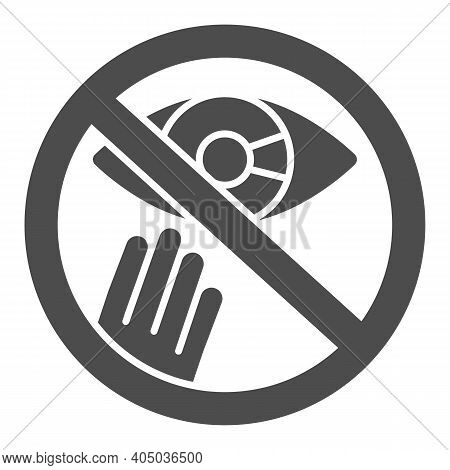 Prohibition Of Touching The Eyes Solid Icon, Corona Downturn Concept, Covid-19 Prevention Sign On Wh