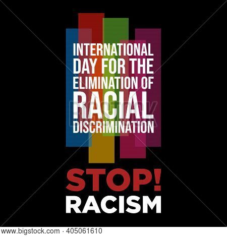 International Day For The Elimination Of Racial Discrimination Letter On The Black Background. Equal