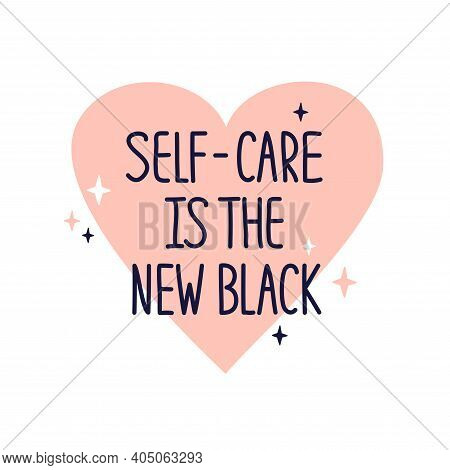 Illustration With Quote Self Care Is The New Black. Inspirational Phrase, Hand Drawn Heart Shape And