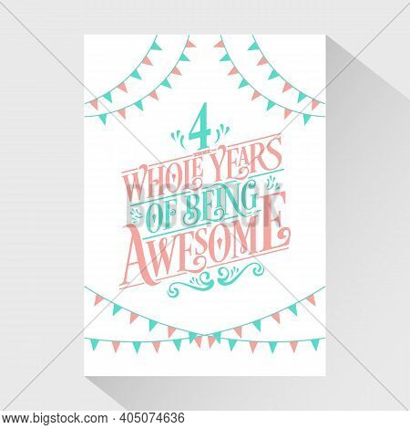 4 Years Birthday And 4 Years Wedding Anniversary Typography Design, 4 Whole Years Of Being Awesome.
