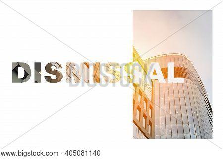 Dismissal. Business Text In The Economic Crisis. World Unemployment.