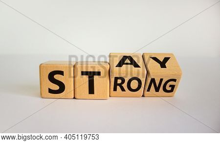 Stay Strong Symbol. Turned Wooden Cubes With Words 'stay Strong'. Beautiful White Background. Motiva