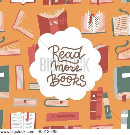 Read More Books - Lettering Card Or Banner . Concept For Book Lovers. Various Books, Stack Of Books,