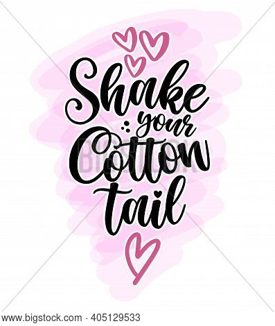 Shake Your Cotton Tail - Hand Drawn Modern Calligraphy Design Vector Illustration. Perfect For Adver