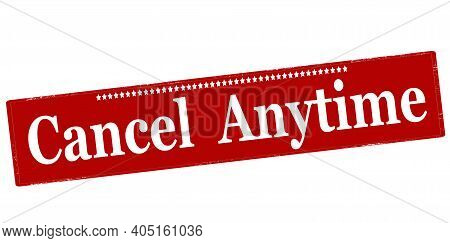 Rubber Stamp With Text Cancel Anytime Inside, Vector Illustration