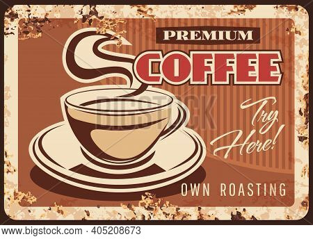 Coffee Metal Rusty Plate Or Poster Retro Sign, Vector Cafe Advertising Or Menu. Coffeehouse And Coff