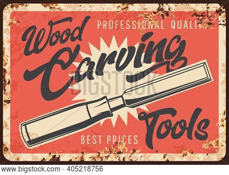 Wood Carving Tools Metal Rusty Plate, Woodwork Carpentry Vector Retro Poster. Wood And Timber Carvin