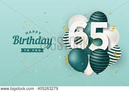 Happy 65th Birthday With Green Balloons Greeting Card Background. 65 Years Anniversary. 65th Celebra