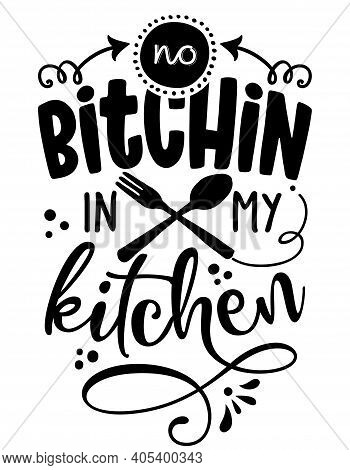 No Bitching In My Kitchen - Sassy Calligraphy Phrase For Kitchen Towels. Hand Drawn Lettering For Lo