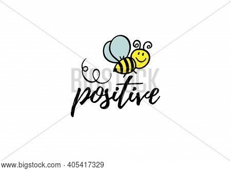 Bee Positive Phrase With Doodle Bee On White Background. Lettering Poster, Card Design Or T-shirt, T