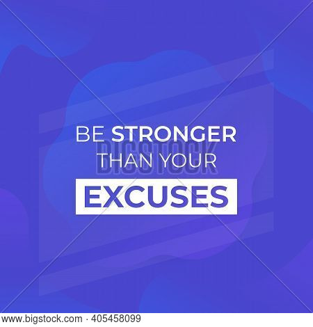 Motivation Quote, Be Stronger Than Your Excuses