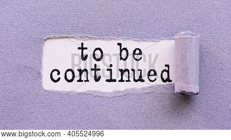 The Text To Be Continued Appears On Torn Lilac Paper Against A White Background.