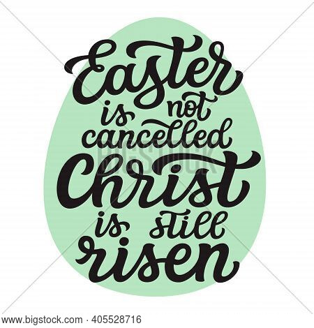 Easter Is Not Cancelled, Christ Is Not Risen. Hand Lettering Text Isolated On White Background. Vect