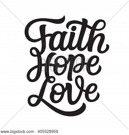 Faith Hope Love. Hand Lettering Quote Isolated On White Background. Vector Typography For Easter Dec