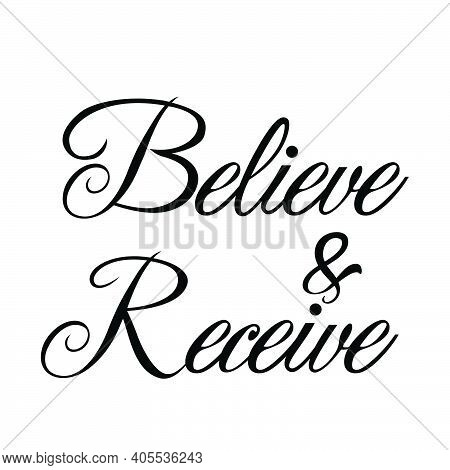 Believe And Receive, Christian Calligraphy Design, Typography For Print Or Use As Poster, Card, Flye