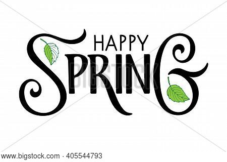 Happy Spring Handwritten Lettering With Leaf On White Background. Vector Season Greeting. Vector Spr