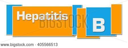 Hepatitis B Text Written Over Blue Orange Background.