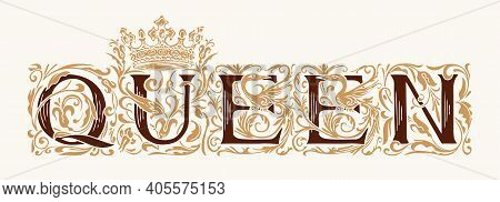 The Word Queen. Vintage Lettering In Ornate Hand-drawn Initial Letters. Queen Logo Symbol Luxury Des